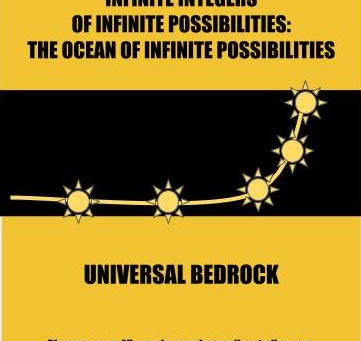 Infinite Integers of Infinite Possibilities: The Ocean of Infinite Possibilities, Universal Bedrock
