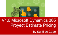 V1.0 Microsoft Dynamics 365 Proyect Estimate Pricing by Santi de Cabo