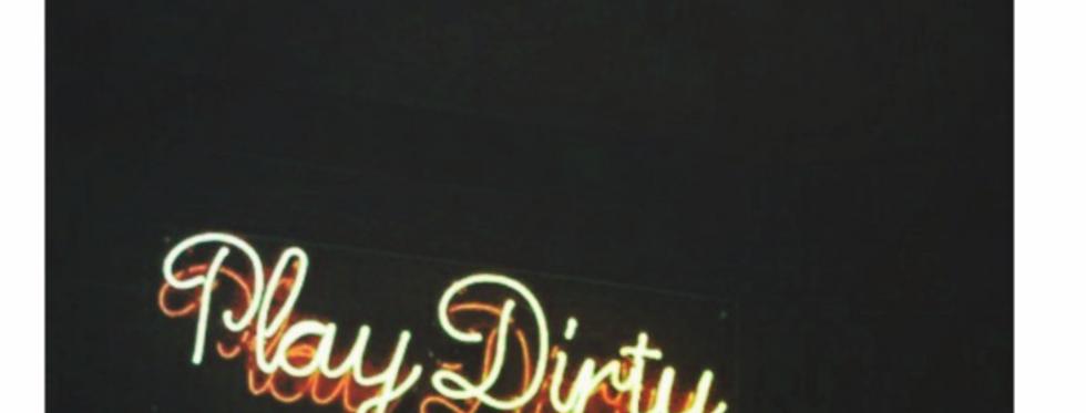 """Play Dirty"""