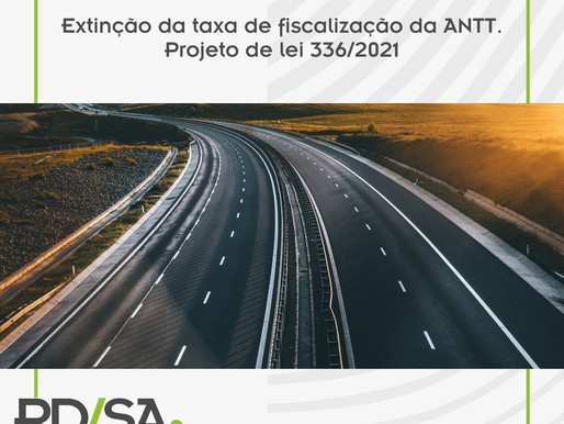 EXTINÇÃO DA TAXA DE FISCALIZAÇÃO DA ANTT. PROJETO DE LEI 336/2021