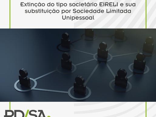 Extinção do tipo societário EIRELI e sua substituição por Sociedade Limitada Unipessoal