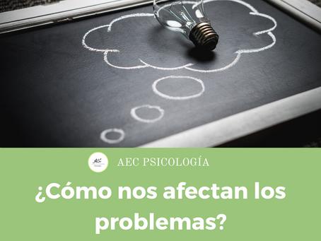 ¿Cómo nos afectan nuestros problemas?