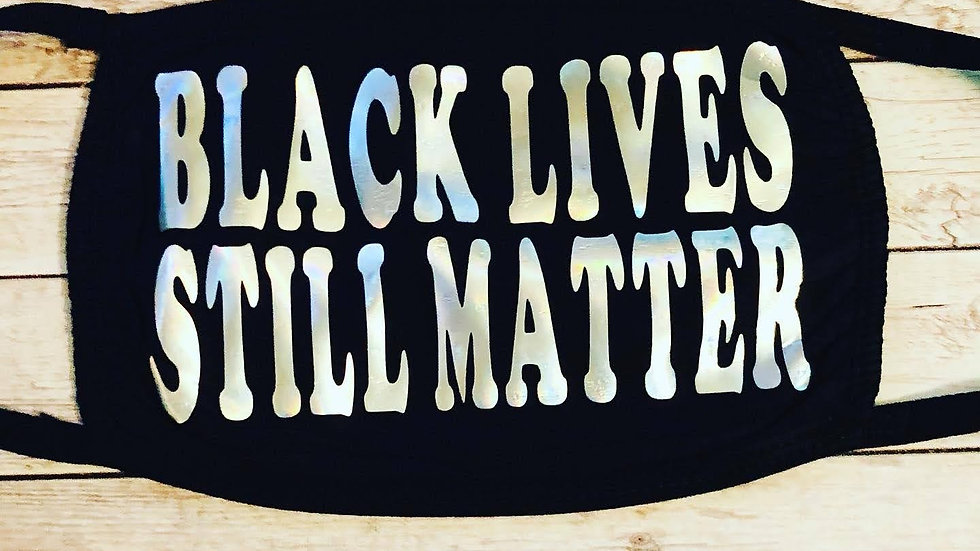 Black Lives Still Matter Mask