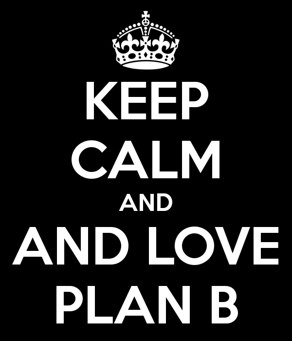 Embracing Plan B