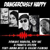 Dangerously Happy Dominc Dawson, Roy Inc