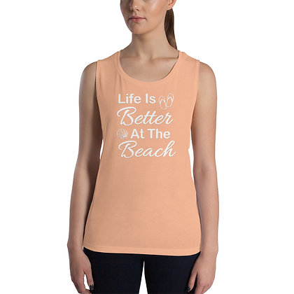 Life Is Better At The Beach Ladies' Muscle Tank