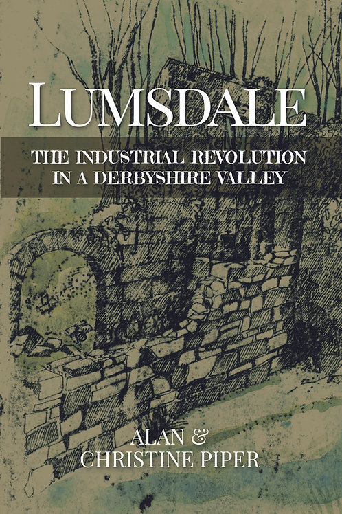 Lumsdale: The Industrial Revolution in a Derbyshire Valley