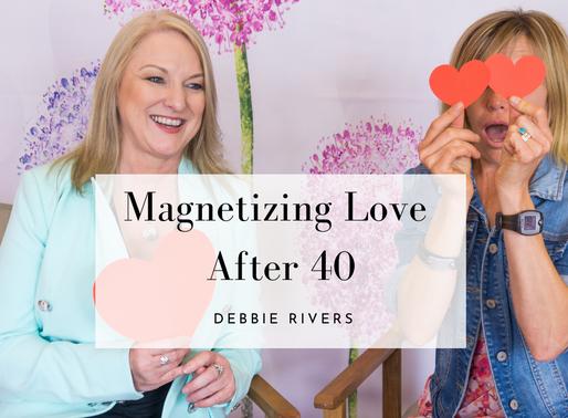 Magnetizing Love After 40 - Debbie Rivers