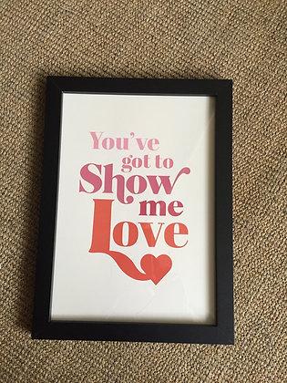 You got to show me love framed print