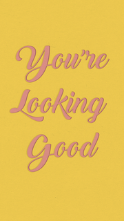 you're looking good.png