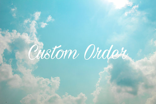 Custom Order for Kristie Cronce