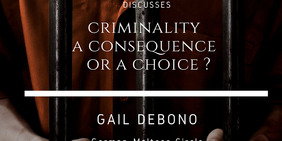 Monthly Talk: Criminality - A Consequence or a Choice? by Gail Debono