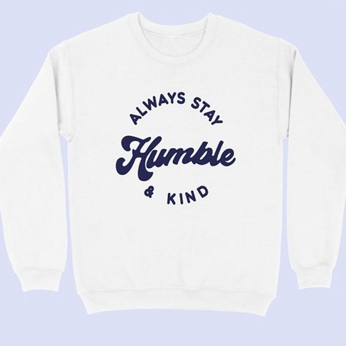 Always Stay Humble and Kind Sweat Shirt