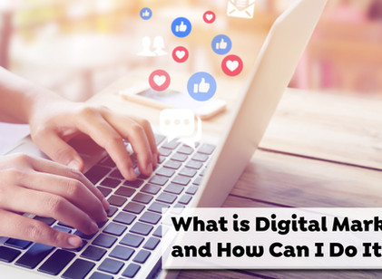 What is Digital Marketing and How Can I Do It Well?