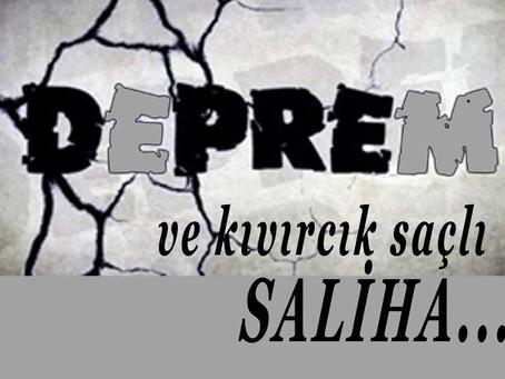 DEPREM ve KIVIRCIK SAÇLI SALİHA❤