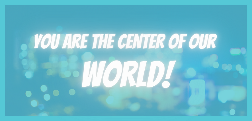 you are the center of our world.png
