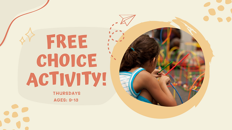 Free Choice Activity (Ages: 9-13)