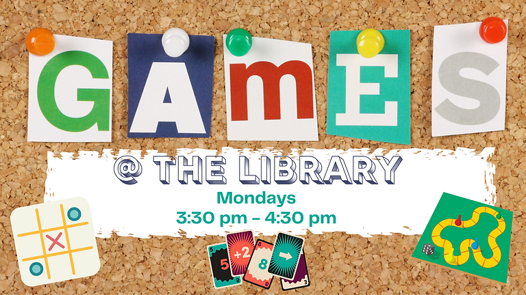 Games @ The Library! (Ages: 9-13)