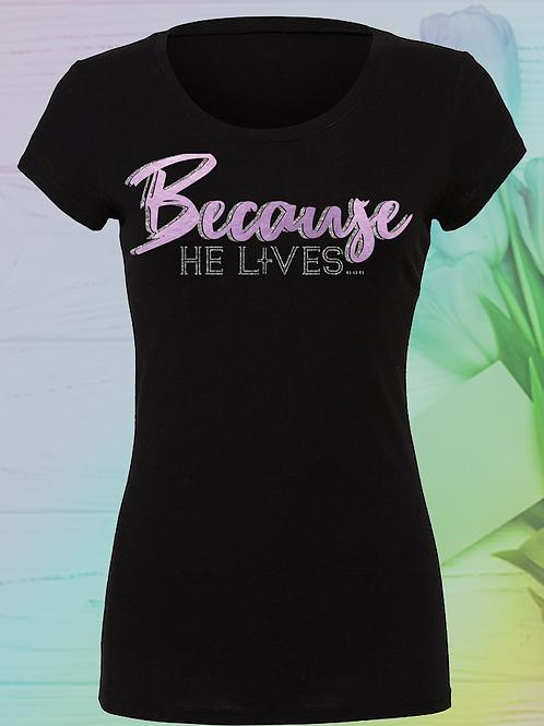 BEACAUSE HE LIVES...