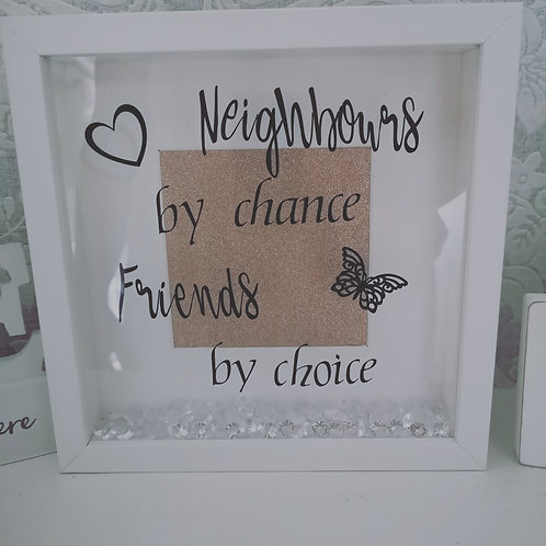 Neighbours By Chance Friends By Choice Frame