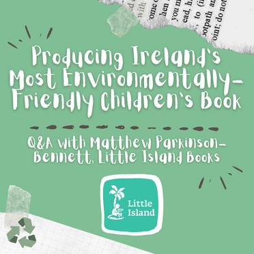 Going Green: Producing Ireland's Most Environmentally-Friendly Children's Book