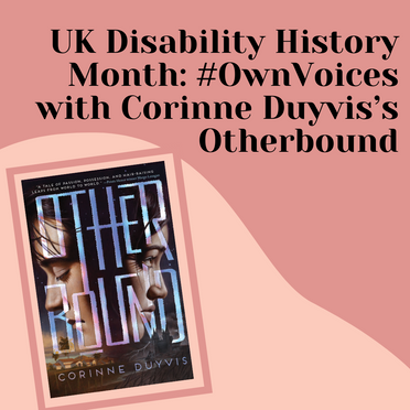 UK Disability History Month: #OwnVoices with Corinne Duyvis's Otherbound