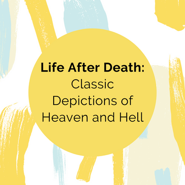 Life After Death: Classic Depictions of Heaven and Hell
