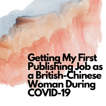 Into the Ivory Tower: Getting My First Publishing Job as a British-Chinese Woman during COVID