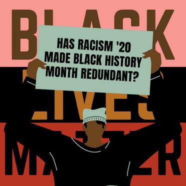 Has 'Racism 2020' Made Black History Month Redundant?