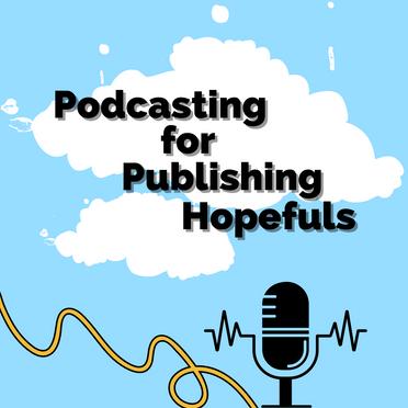 Podcasting for Publishing Hopefuls