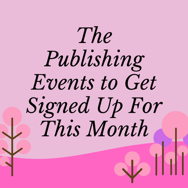 The Publishing Events to Get Signed Up For This Month