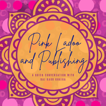 Pink Ladoo and Publishing: A Quick Conversation with Raj Kaur Khaira by Avneet Bains