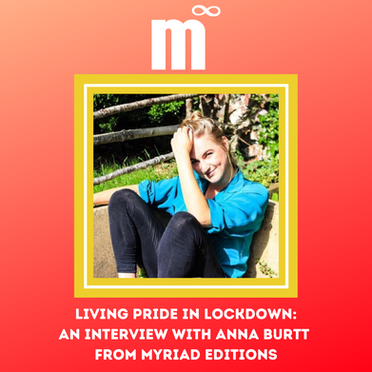 Living Pride in Lockdown: An Interview with Anna Burtt from Myriad Editions