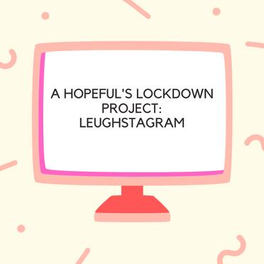 A Hopeful's Lockdown Project: Leughstagram