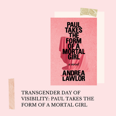 Transgender Day of Visibility: Paul Takes the Form of a Mortal Girl