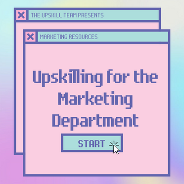 Upskilling for the Marketing Department