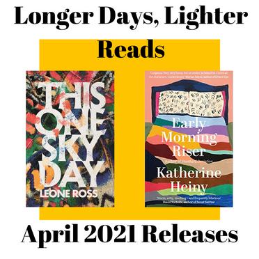 Longer Days, Lighter Reads: April 2021 Releases
