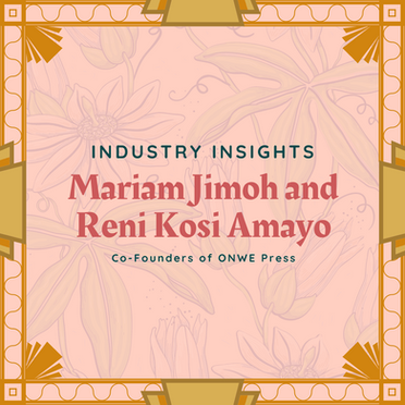 Industry Insights: Mariam Jimoh and Reni Kosi Amayo, ONWE Press