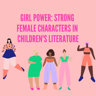 Girl Power: Strong Female Characters in Children's Literature