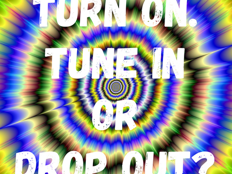 Turn On. Tune In or Drop Out? (Us/We/Our)