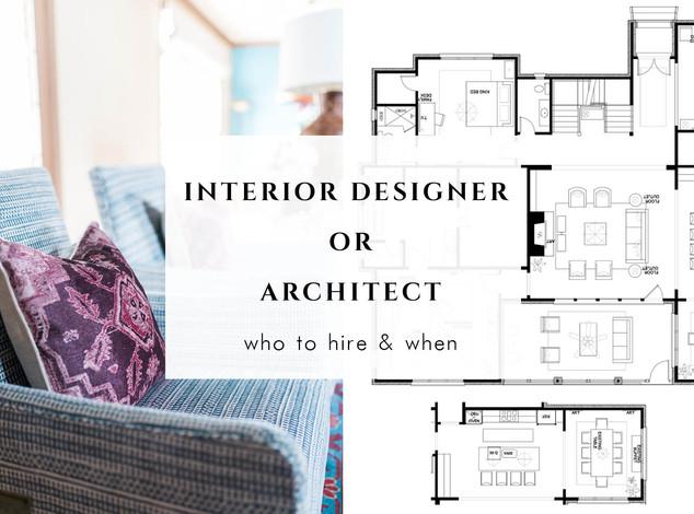 Interior Designer or Architect:                Who to Hire & When
