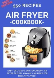 550 AIR FRYER RECIPES COOKBOOK – Easy, Delicious & Foolproof
