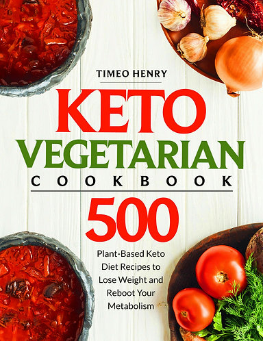 Keto Vegetarian Cookbook: 500 Plant-Based Keto Diet Recipes to Lose Weight