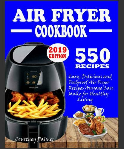 550 AIR FRYER RECIPES COOKBOOK – Easy, Delicious & Foolproof
