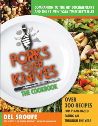 Forks Over Knives - The Cookbook, Over 300 Recipes for Plant Based Diet