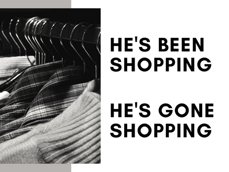 Have you been shopping or gone shopping?