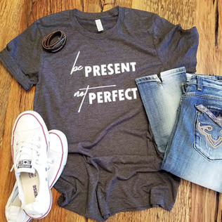 Present Not Perfect Tee