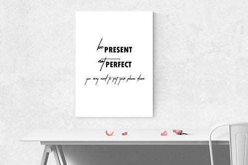 Present Not Perfect Print