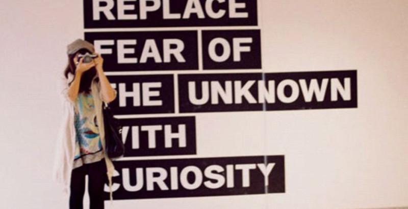 Remplacez la peur de l'inconnu par la curiosité