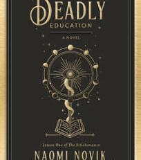 A Deadly Education (The Scholomance, #1) by Naomi Novik